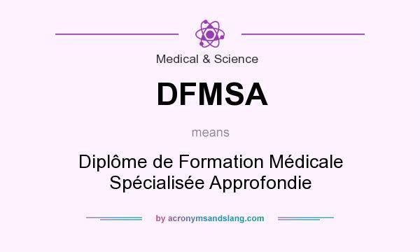 DFMSA means - Diplôme de Formation Médicale Spécialisée Approfondie